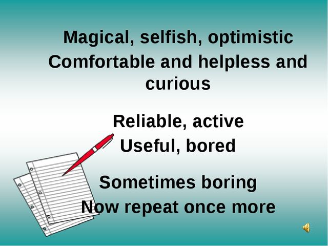 Magical, selfish, optimistic Comfortable and helpless and curious Reliable, a...