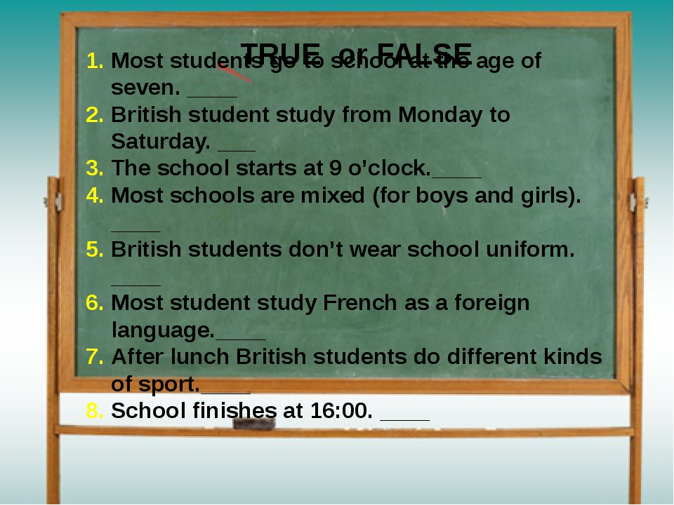 Most students go to school at the age of seven. ____ British student study fr...