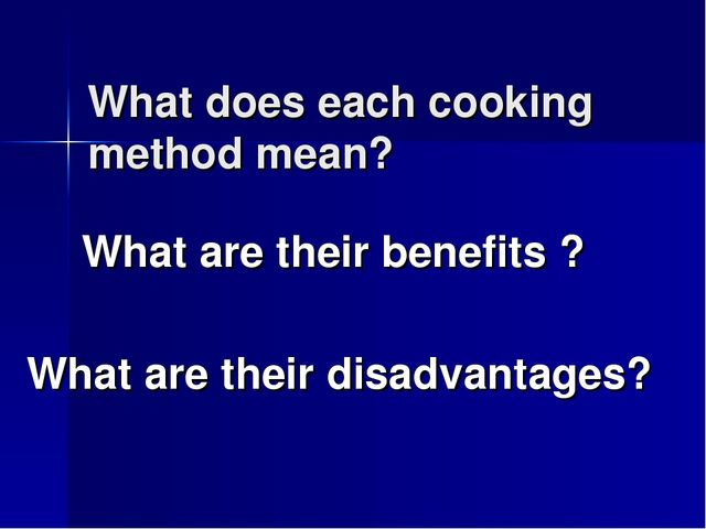 What does each cooking method mean? What are their benefits ? What are their...