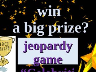 "Who wants to win a big prize? jeopardy game ""Celebrities"""
