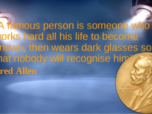 """A famous person is someone who works hard all his life to become known, then"