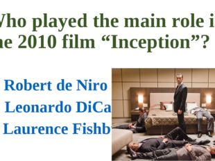 "Who played the main role in the 2010 film ""Inception""? a) Robert de Niro b) L"
