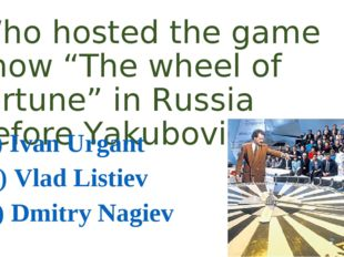 "Who hosted the game show ""The wheel of fortune"" in Russia before Yakubovich?"