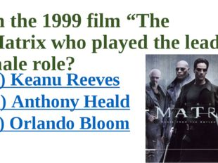 "In the 1999 film ""The Matrix who played the lead male role? a) Keanu Reeves b"