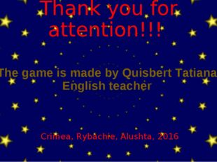 Thank you for attention!!! The game is made by Quisbert Tatiana, English teac