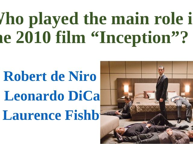 "Who played the main role in the 2010 film ""Inception""? a) Robert de Niro b) L..."