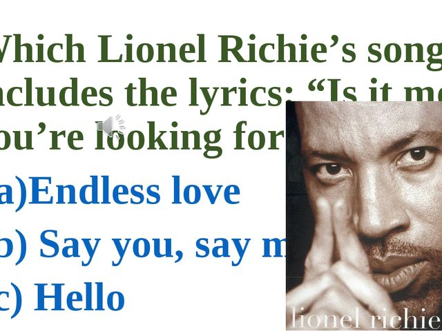 "Which Lionel Richie's song includes the lyrics: ""Is it me you're looking for""..."
