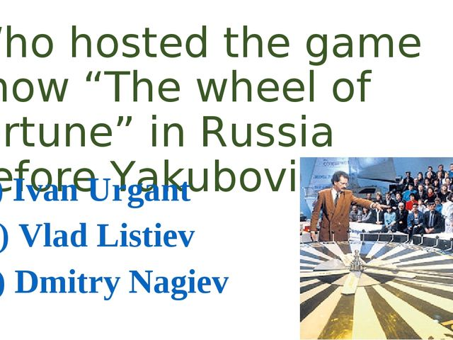 "Who hosted the game show ""The wheel of fortune"" in Russia before Yakubovich?..."
