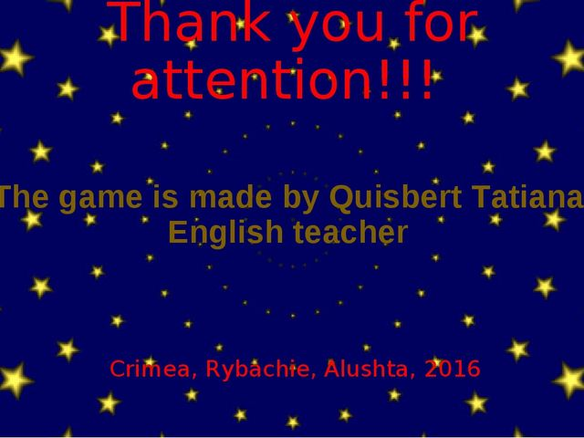 Thank you for attention!!! The game is made by Quisbert Tatiana, English teac...