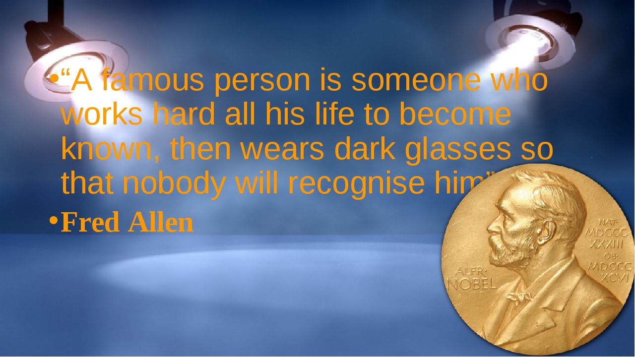"""A famous person is someone who works hard all his life to become known, then..."