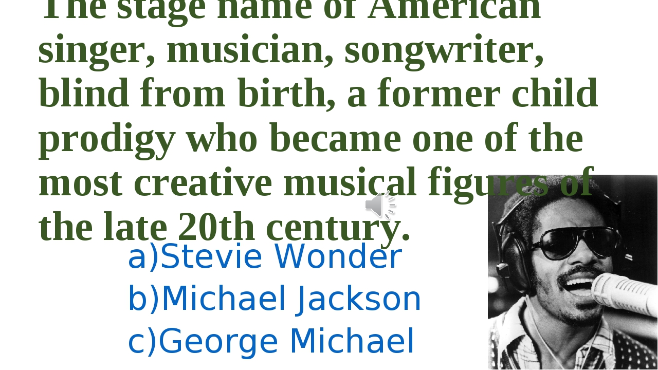 The stage name of American singer, musician, songwriter, blind from birth, a...