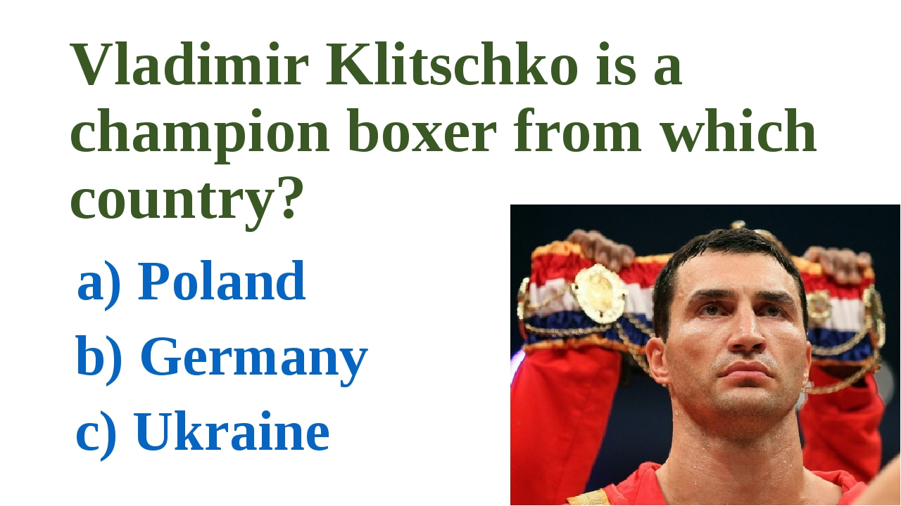 Vladimir Klitschko is a champion boxer from which country? a) Poland b) Germa...