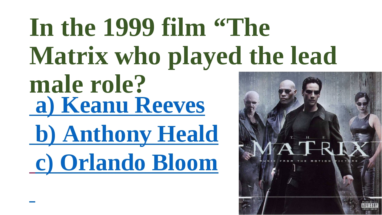 "In the 1999 film ""The Matrix who played the lead male role? a) Keanu Reeves b..."