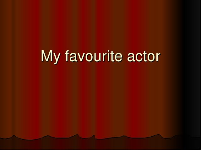 My favourite actor