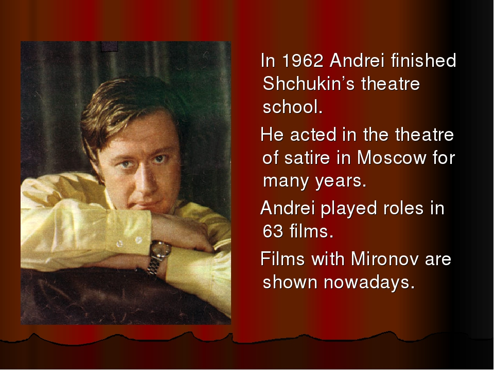 In 1962 Andrei finished Shchukin's theatre school. He acted in the theatre o...