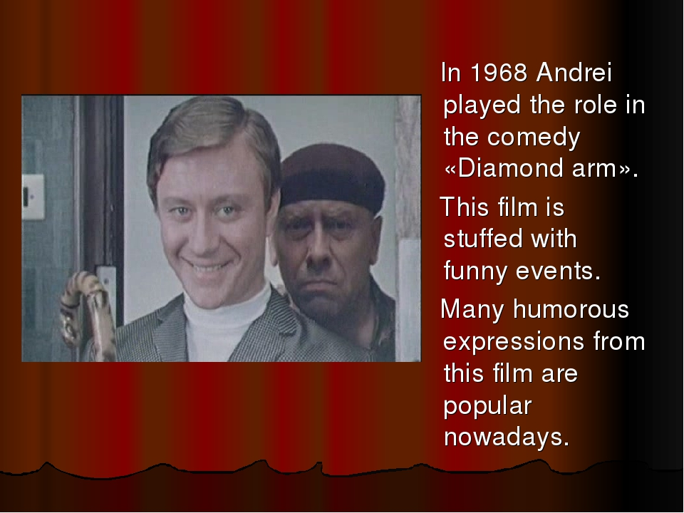 In 1968 Andrei played the role in the comedy «Diamond arm». This film is stu...