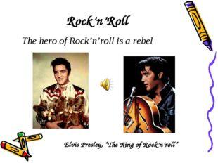 """Rock'n'Roll Elvis Presley, """"The King of Rock'n'roll"""" The hero of Rock'n'roll"""