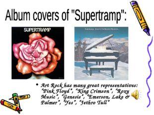 "Art Rock has many great representatives: ""Pink Floyd"", ""King Crimson"", ""Roxy"