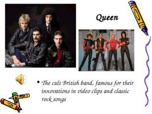 Queen The cult British band, famous for their innovations in video clips and