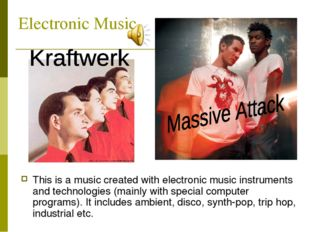 Electronic Music This is a music created with electronic music instruments an