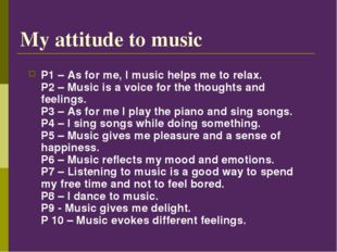 My attitude to music P1– As for me, I music helps me to relax. P2– Music is