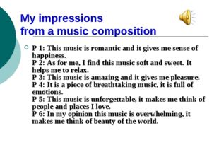 My impressions from a music composition P 1: This music is romantic and it gi