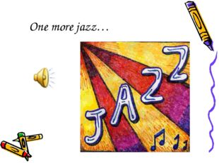 One more jazz…