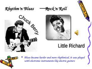 Rhythm'n'Blues Rock'n'Roll Blues became harder and more rhythmical, it was pl