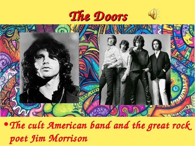 The Doors The cult American band and the great rock poet Jim Morrison