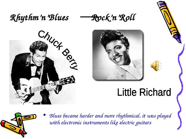 Rhythm'n'Blues Rock'n'Roll Blues became harder and more rhythmical, it was pl...