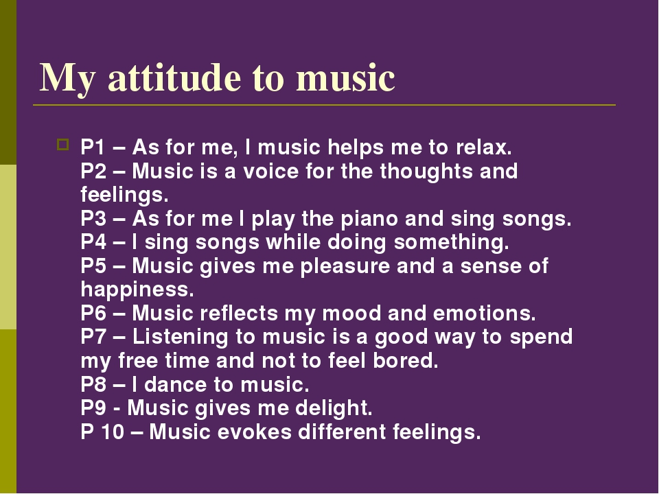 My attitude to music P1– As for me, I music helps me to relax. P2– Music is...