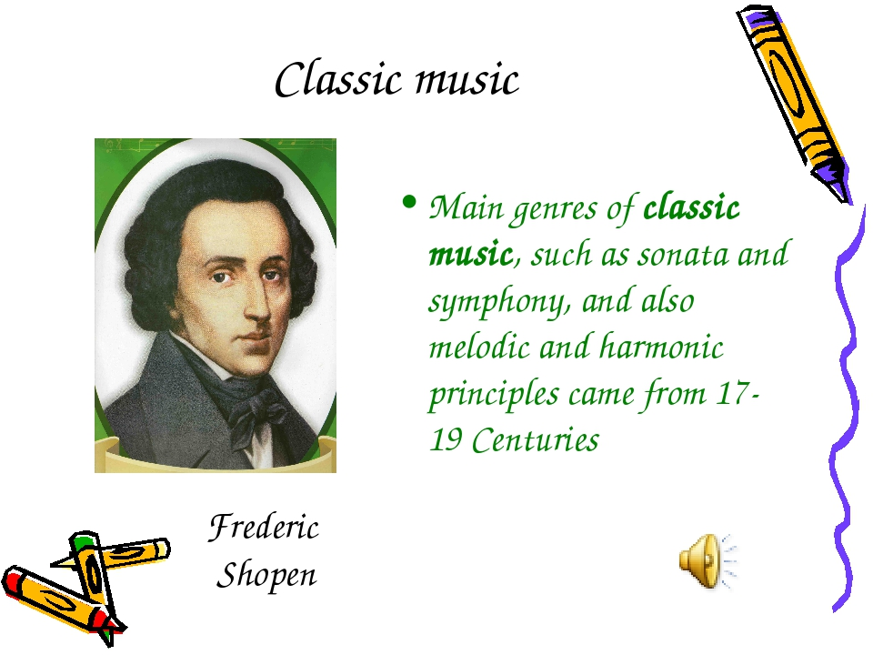 Classic music Main genres of classic music, such as sonata and symphony, and...