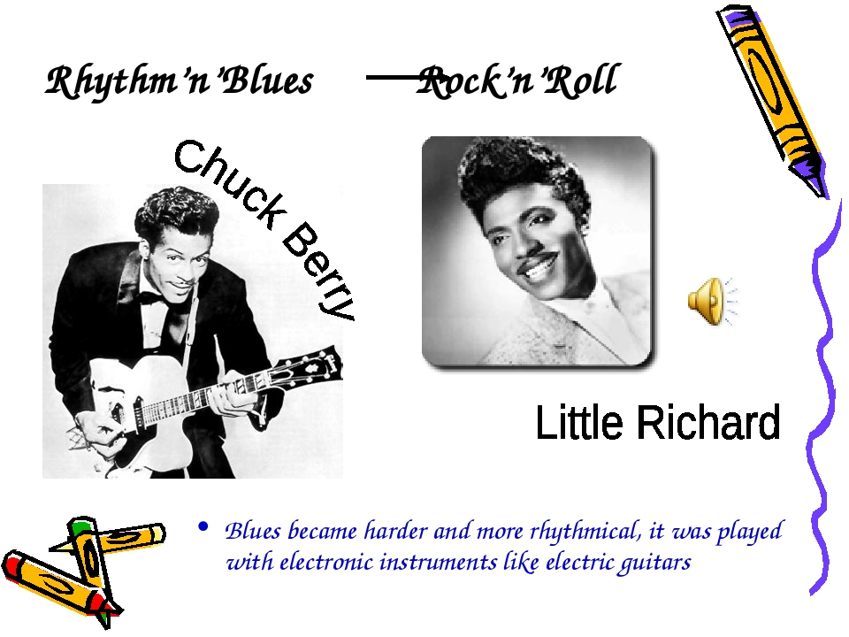 Rhythm'n'Blues Rock'n'Roll Blues became harder and more rhythmical, it was pl...