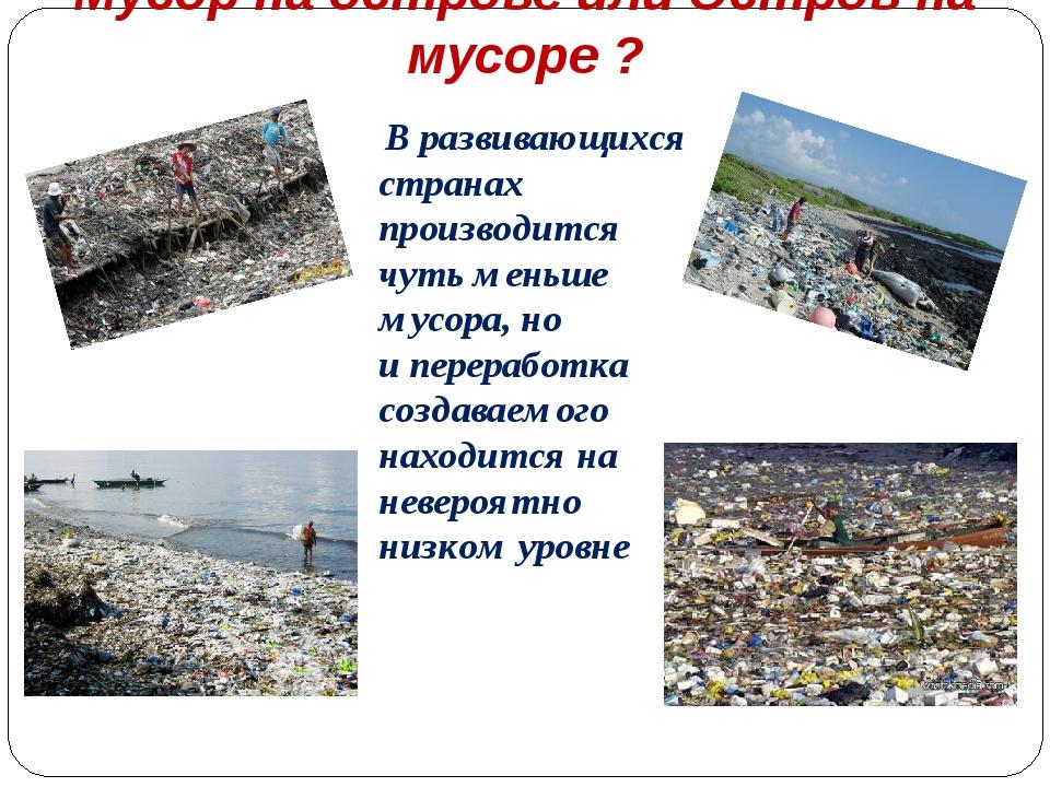 Мусор на острове или Остров на мусоре ? Вразвивающихся странах производится...