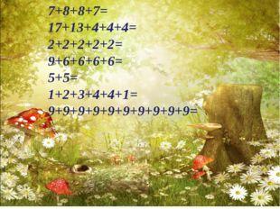 7+8+8+7= 17+13+4+4+4= 2+2+2+2+2= 9+6+6+6+6= 5+5= 1+2+3+4+4+1= 9+9+9+9+9+9+9+9