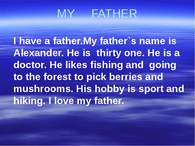 MY FATHER I have a father.My father`s name is Alexander. He is thirty one. He...