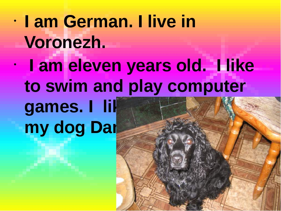 I am German. I live in Voronezh. I am eleven years old. I like to swim and pl...