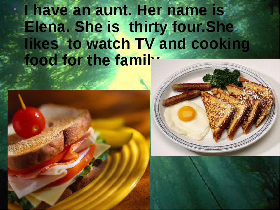 I have an aunt. Her name is Elena. She is thirty four.She likes to watch TV a...