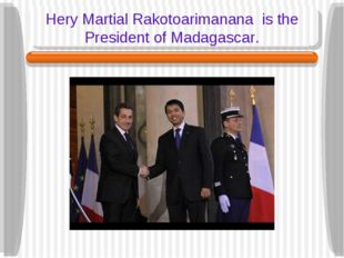 Hery Martial Rakotoarimanana is the President of Madagascar.