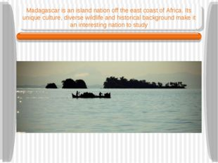 Madagascar is an island nation off the east coast of Africa. Its unique cultu