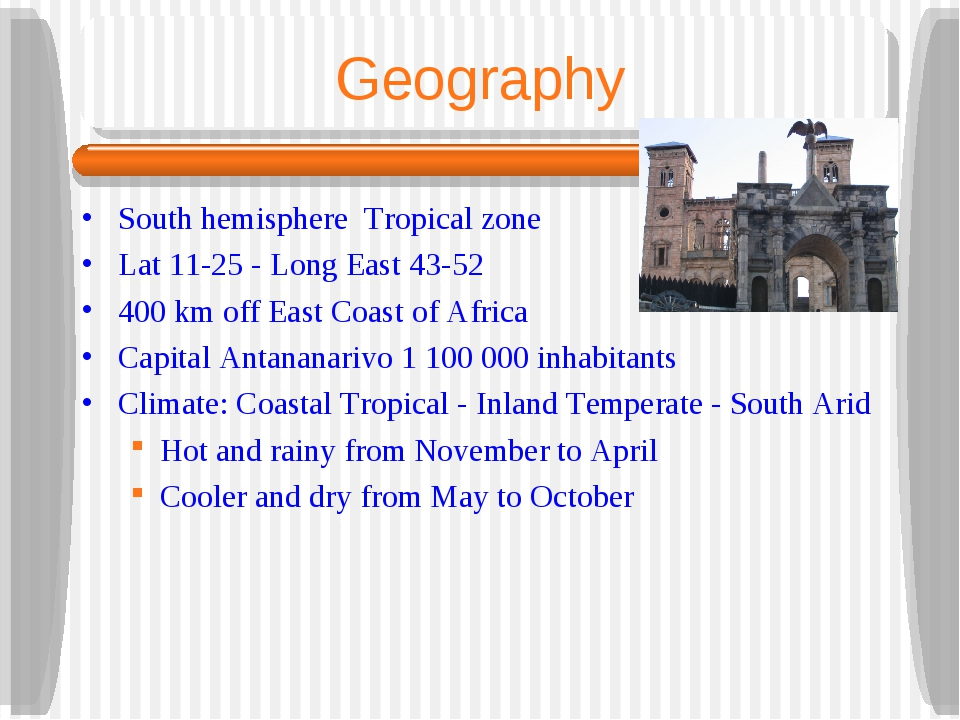 Geography South hemisphere Tropical zone Lat 11-25 - Long East 43-52 400 km o...