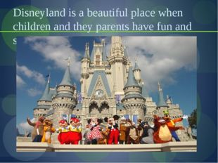 Disneyland is a beautiful place when children and they parents have fun and s