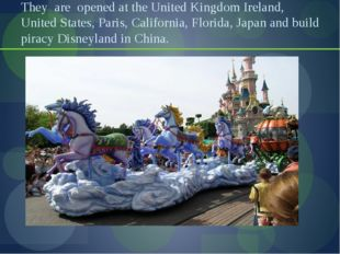 They are opened at the United Kingdom Ireland, United States, Paris, Californ