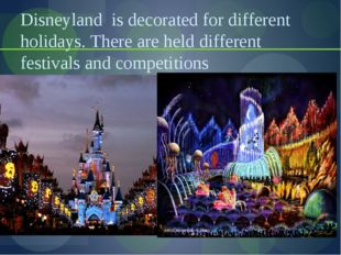 Disneyland is decorated for different holidays. There are held different fest
