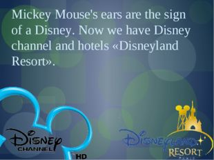 Mickey Mouse's ears are the sign of a Disney. Now we have Disney channel and