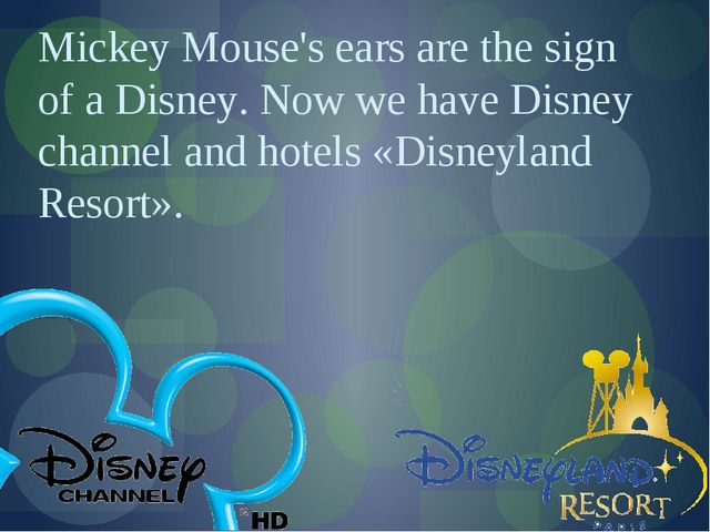 Mickey Mouse's ears are the sign of a Disney. Now we have Disney channel and...