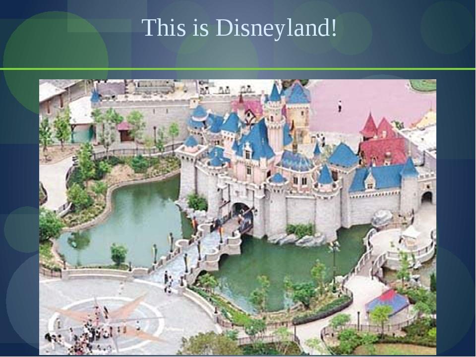 This is Disneyland!
