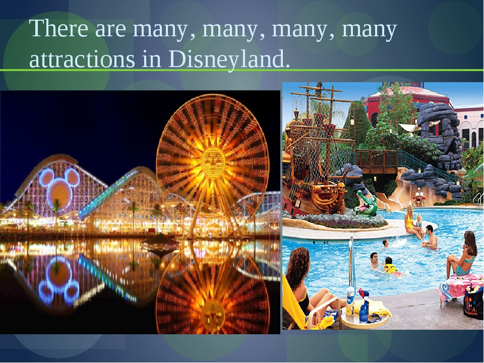 There are many, many, many, many attractions in Disneyland.