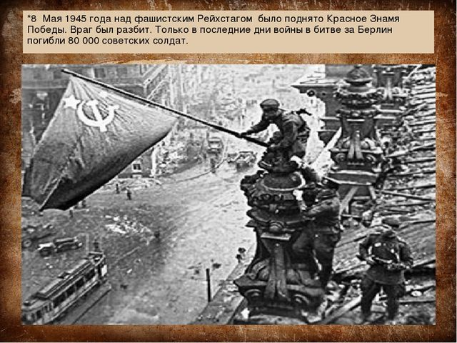*8 Мая 1945 года над фашистским Рейхстагом было поднято Красное Знамя Победы....