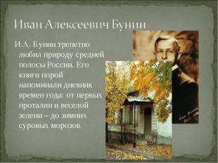 И.А. Бунин трепетно любил природу средней полосы России. Его книги порой нап